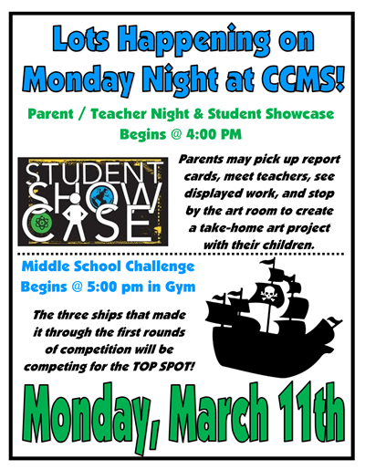 Parent / Teacher Night, Student Showcase, and the Middle School Challenge will all happen on Monday, March 11th at CCMS!