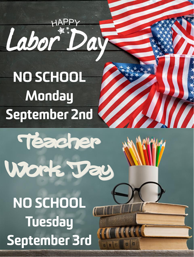 School will be dismissed on Monday, September 2nd for Labor Day and on Tuesday, September 3rd for a Teacher Work Day.