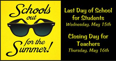 The last day of school for students is Wednesday, May 15th. Closing Day for teachers is Thursday, May 16th.  The 19-20 district calendar may be viewed in the Quick Links at the left.