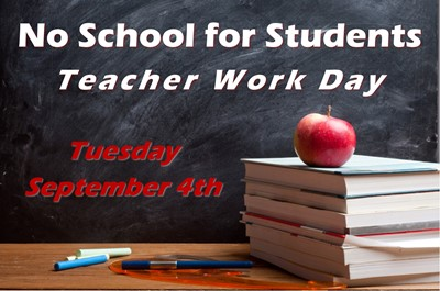 There will be NO SCHOOL for students on Tuesday, September 4th.  It will be WORK DAY for teachers.