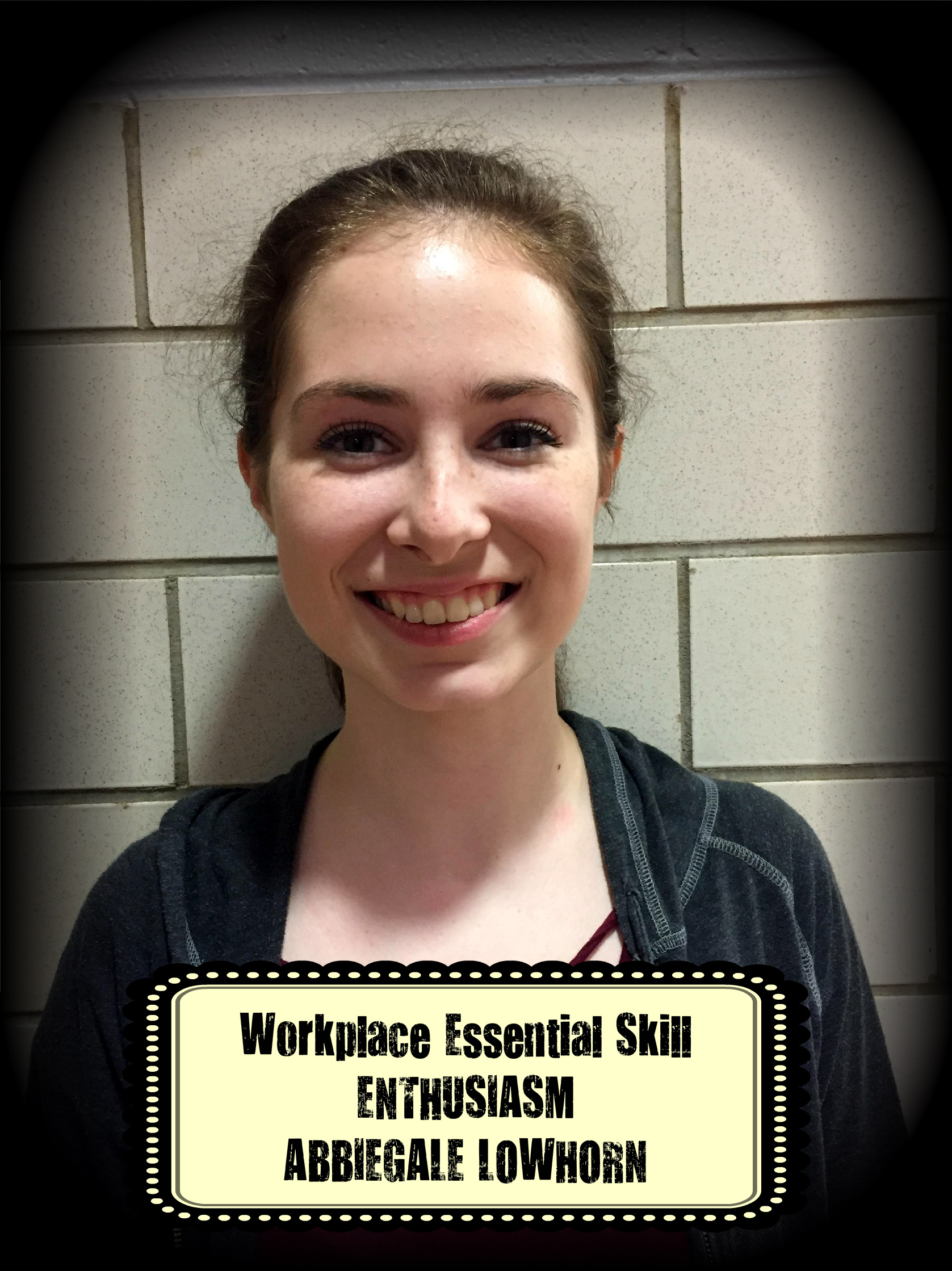 Abbiegale Lowhorn was awarded the Workplace Essential Skill Award for ENTHUSIASM in Business.