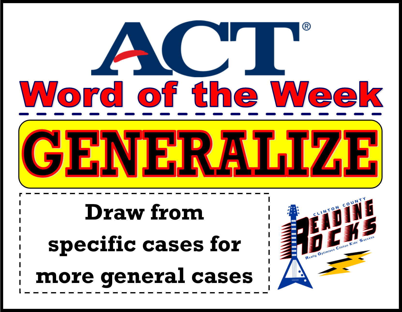 The CCHS Reading ROCKS ACT Word of the Week is - GENERALIZE!