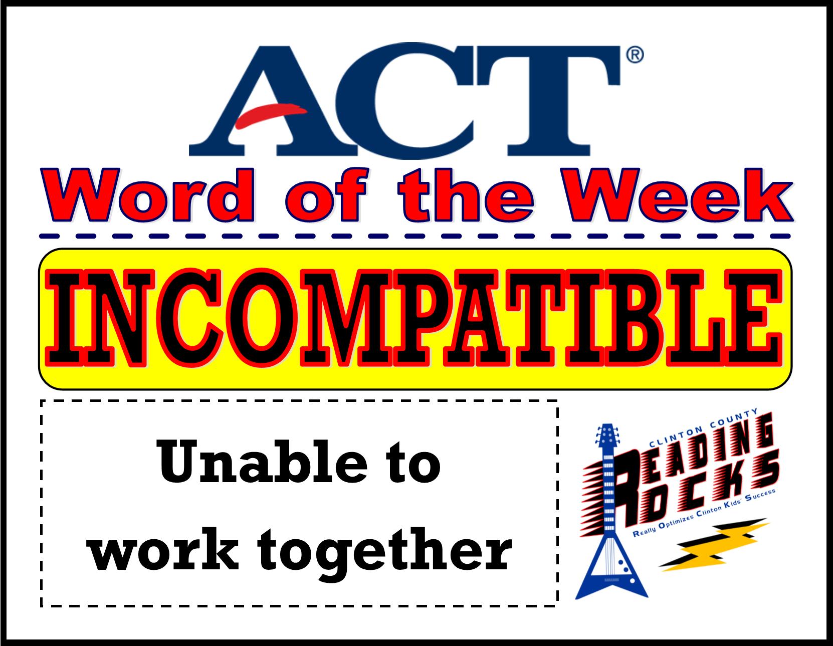 The CCHS Reading ROCKS ACT Word of the Week is - INCOMPATIBLE!
