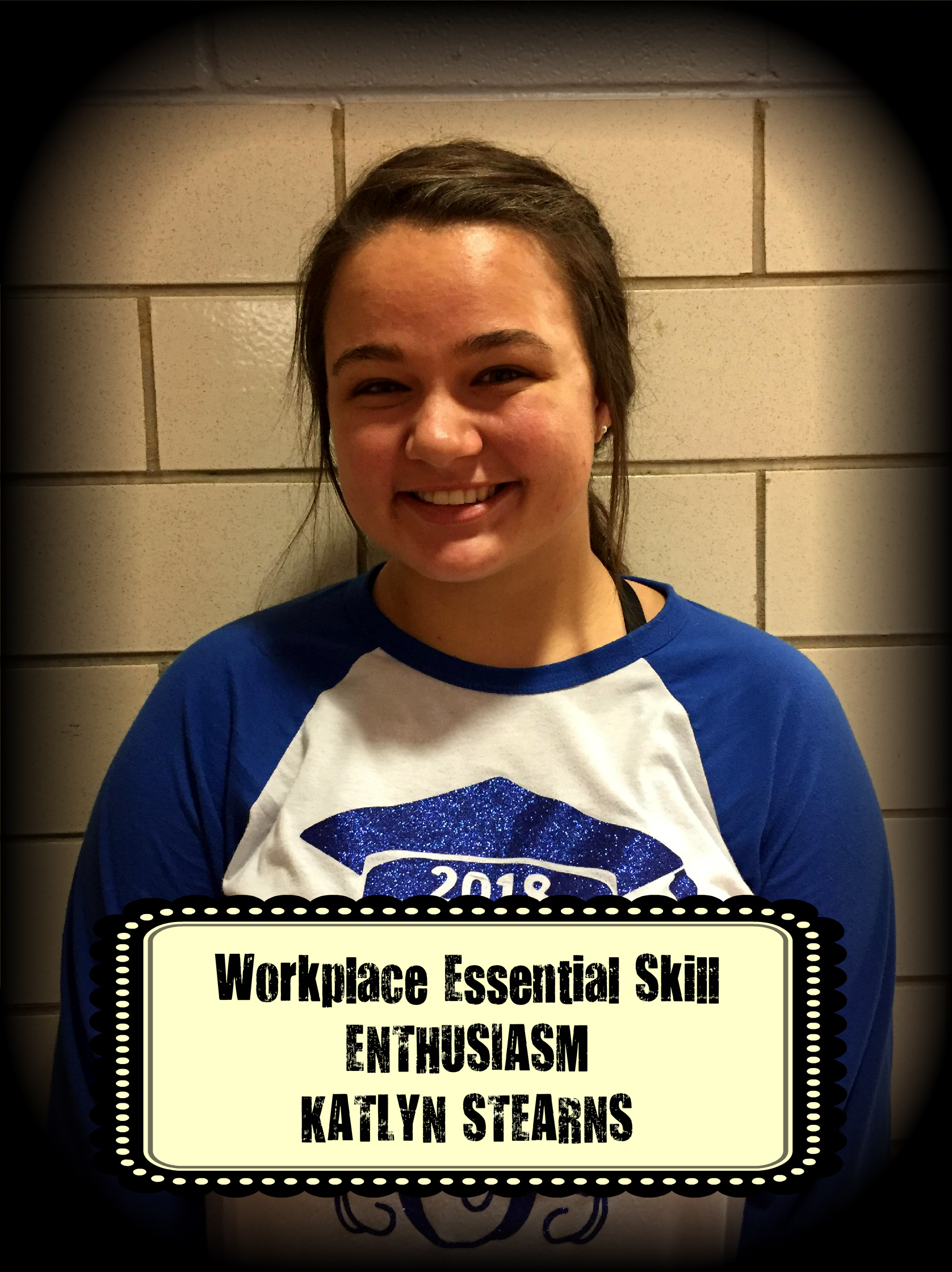 Katie Stearns was awarded the Workplace Essential Skill Award for ENTHUSIASM in Health Sciences.